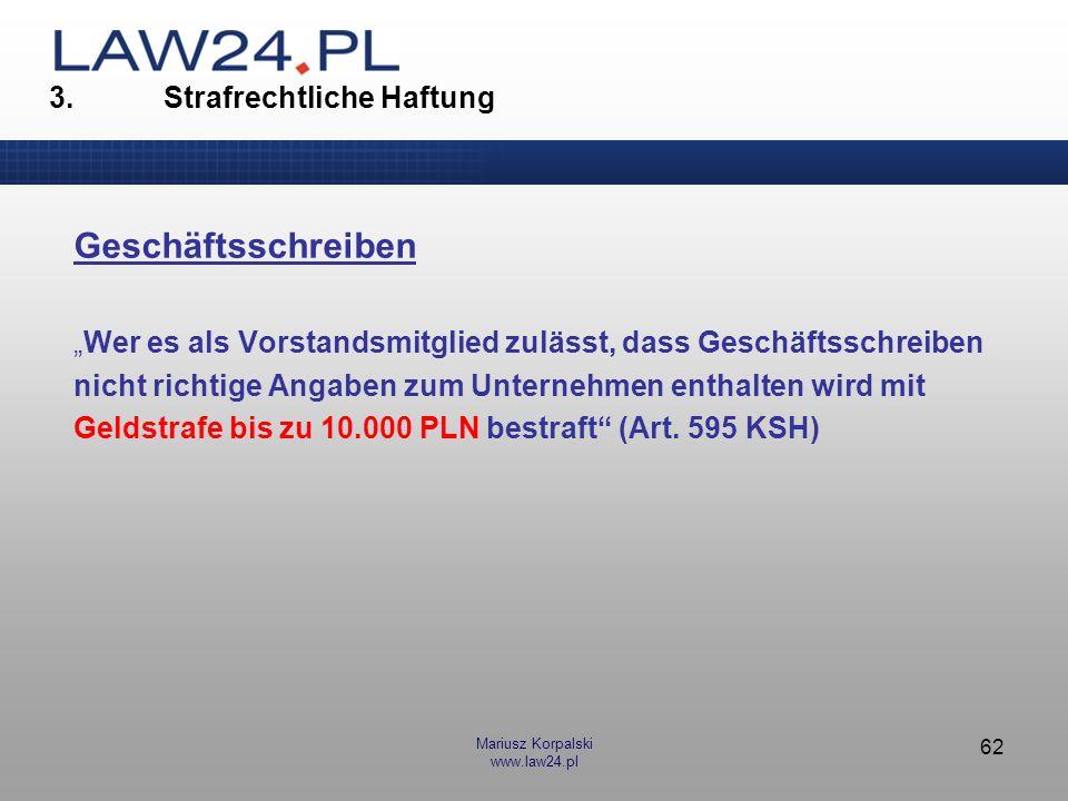 Mariusz Korpalski www.law24.pl 62 3. Strafrechtliche Haftung Geschäftsschreiben Wer es als Vorstandsmitglied zulässt, dass Geschäftsschreiben nicht ri
