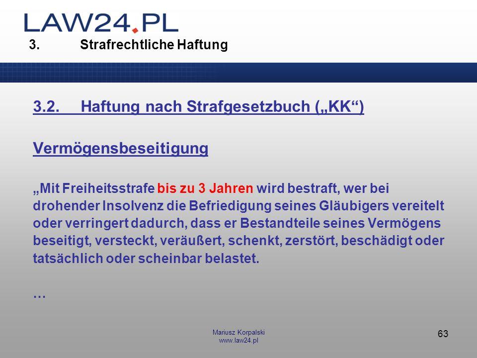 Mariusz Korpalski www.law24.pl 63 3. Strafrechtliche Haftung 3.2.Haftung nach Strafgesetzbuch (KK) Vermögensbeseitigung Mit Freiheitsstrafe bis zu 3 J