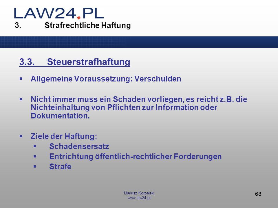 Mariusz Korpalski www.law24.pl 68 3. Strafrechtliche Haftung 3.3.Steuerstrafhaftung Allgemeine Voraussetzung: Verschulden Nicht immer muss ein Schaden