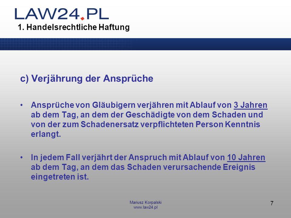 Mariusz Korpalski www.law24.pl 7 1. Handelsrechtliche Haftung c) Verjährung der Ansprüche Ansprüche von Gläubigern verjähren mit Ablauf von 3 Jahren a