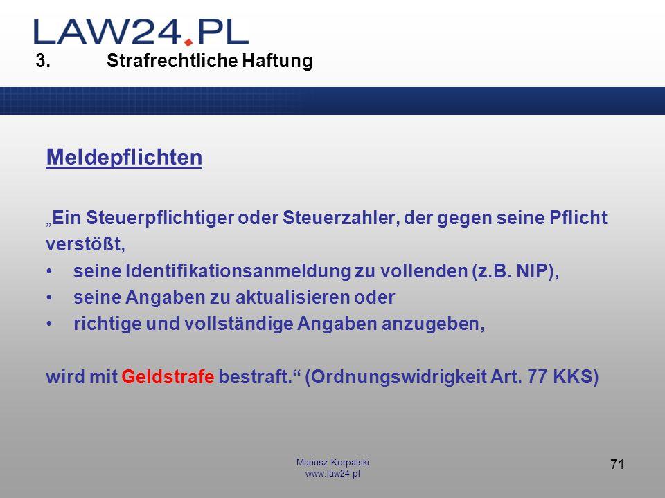 Mariusz Korpalski www.law24.pl 71 3. Strafrechtliche Haftung Meldepflichten Ein Steuerpflichtiger oder Steuerzahler, der gegen seine Pflicht verstößt,