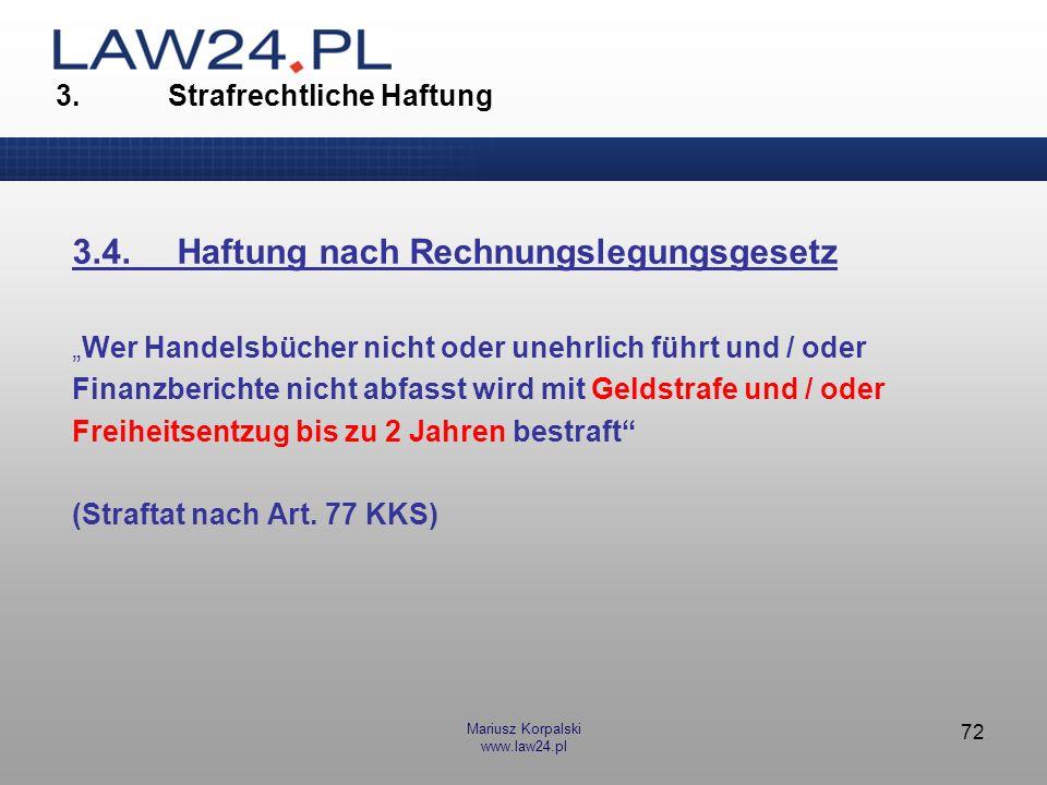 Mariusz Korpalski www.law24.pl 72 3. Strafrechtliche Haftung 3.4.Haftung nach Rechnungslegungsgesetz Wer Handelsbücher nicht oder unehrlich führt und