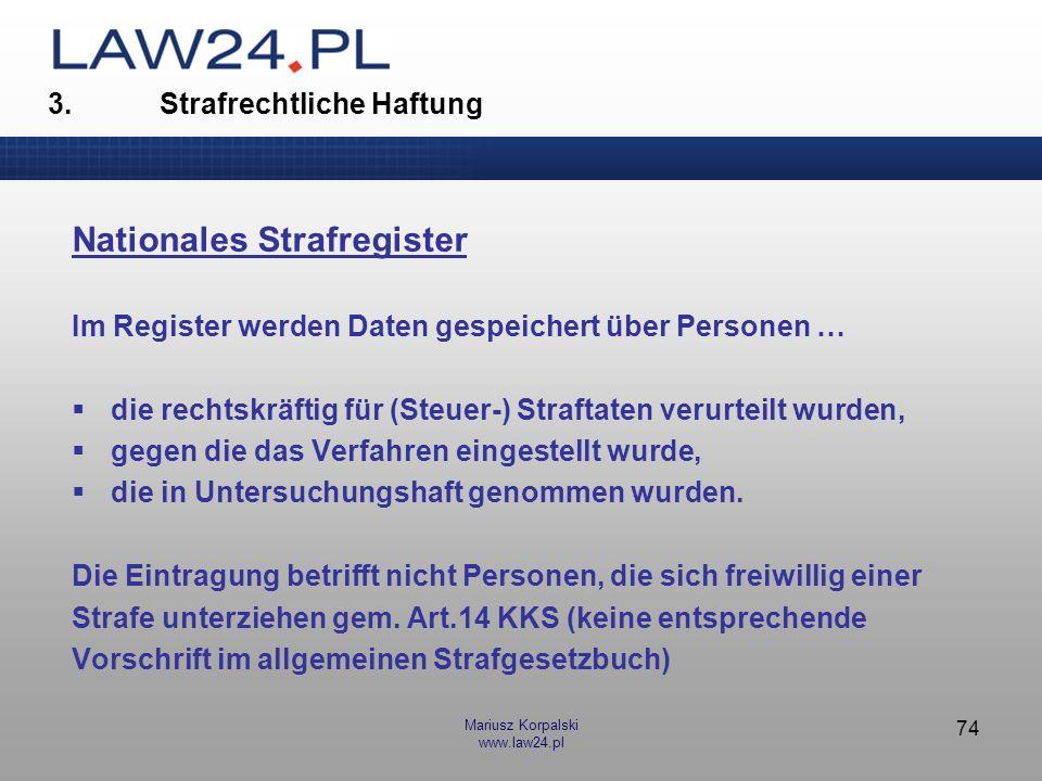 Mariusz Korpalski www.law24.pl 74 3. Strafrechtliche Haftung Nationales Strafregister Im Register werden Daten gespeichert über Personen … die rechtsk