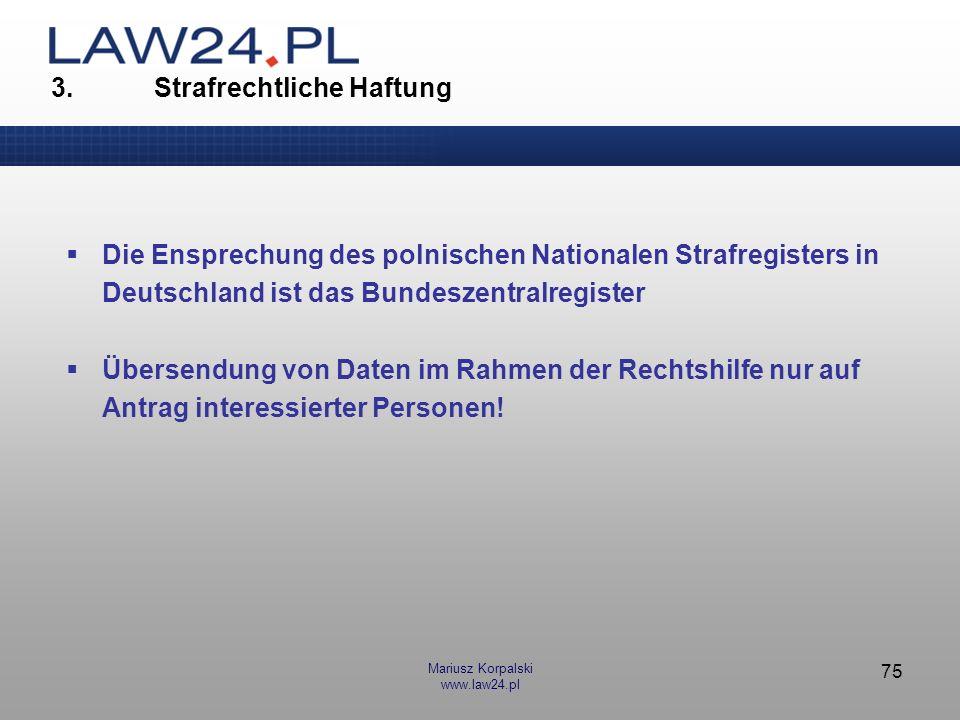 Mariusz Korpalski www.law24.pl 75 3. Strafrechtliche Haftung Die Ensprechung des polnischen Nationalen Strafregisters in Deutschland ist das Bundeszen
