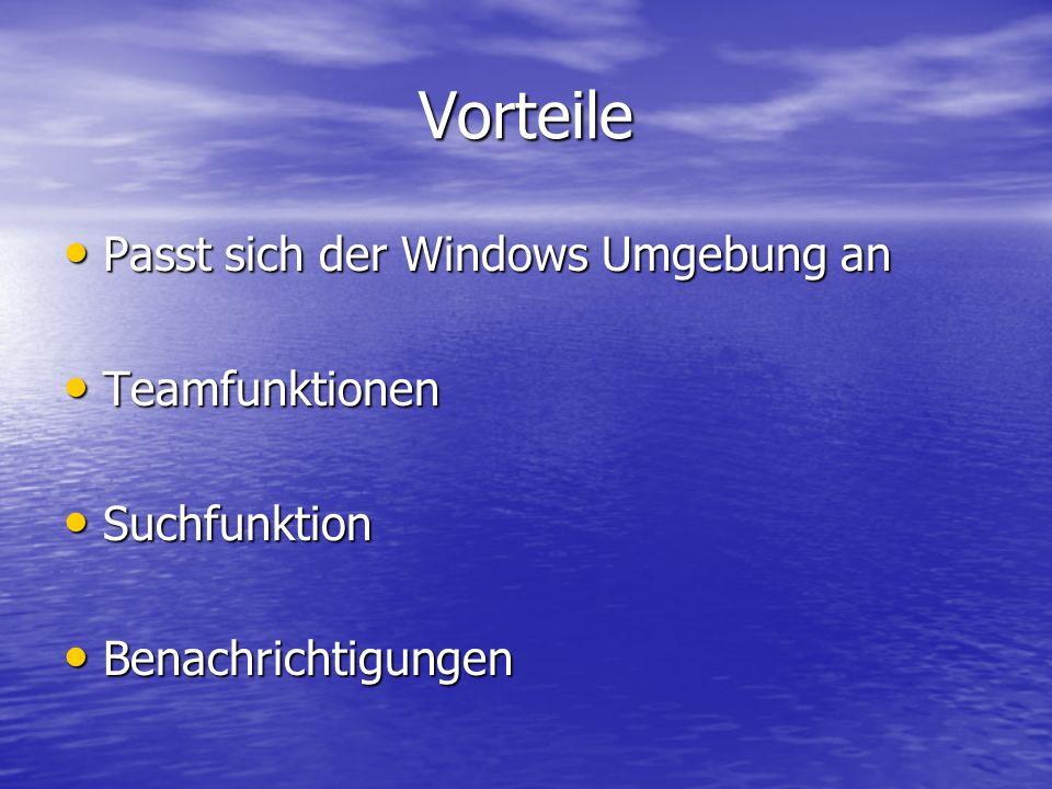 Vorteile Passt sich der Windows Umgebung an Passt sich der Windows Umgebung an Teamfunktionen Teamfunktionen Suchfunktion Suchfunktion Benachrichtigun