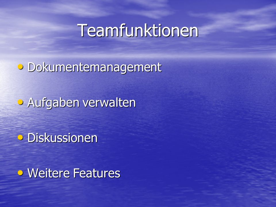 Teamfunktionen Dokumentemanagement Dokumentemanagement Aufgaben verwalten Aufgaben verwalten Diskussionen Diskussionen Weitere Features Weitere Featur