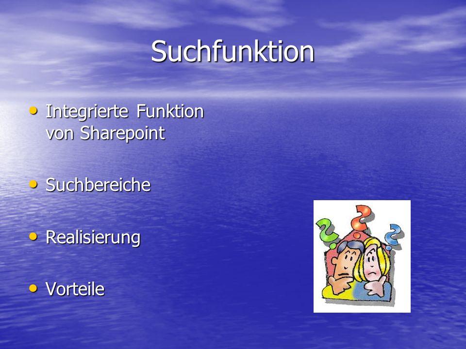 Suchfunktion Integrierte Funktion von Sharepoint Integrierte Funktion von Sharepoint Suchbereiche Suchbereiche Realisierung Realisierung Vorteile Vorteile
