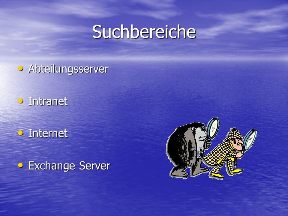 Suchbereiche Abteilungsserver Abteilungsserver Intranet Intranet Internet Internet Exchange Server Exchange Server