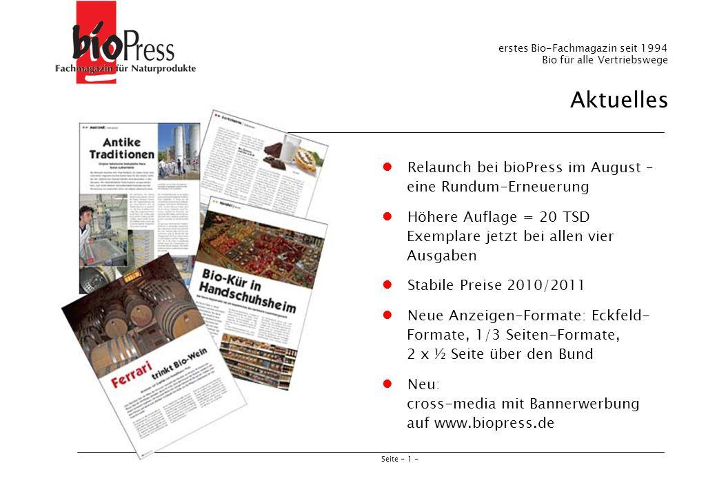 Seite - 1 - Aktuelles erstes Bio-Fachmagazin seit 1994 Bio für alle Vertriebswege Relaunch bei bioPress im August – eine Rundum-Erneuerung Höhere Aufl