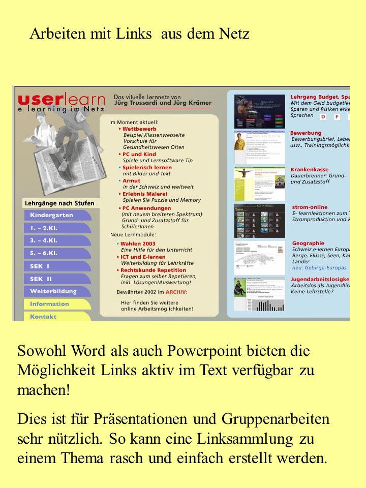 Arbeiten mit Links aus dem Netz Sowohl Word als auch Powerpoint bieten die Möglichkeit Links aktiv im Text verfügbar zu machen.