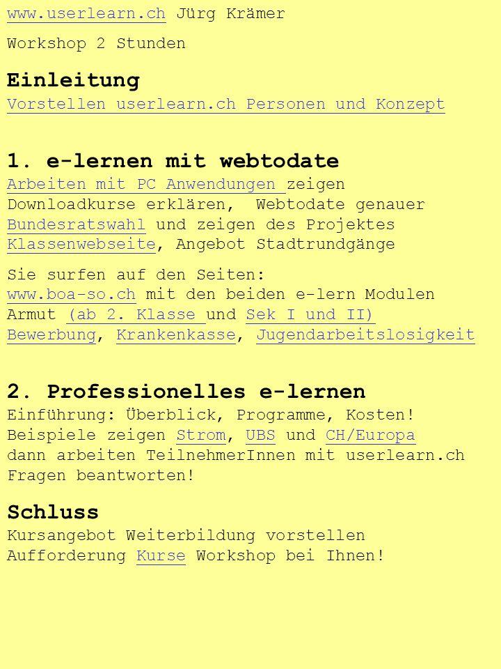 www.userlearn.chwww.userlearn.ch Jürg Krämer Workshop 2 Stunden Einleitung Vorstellen userlearn.ch Personen und Konzept Vorstellen userlearn.ch Personen und Konzept 1.