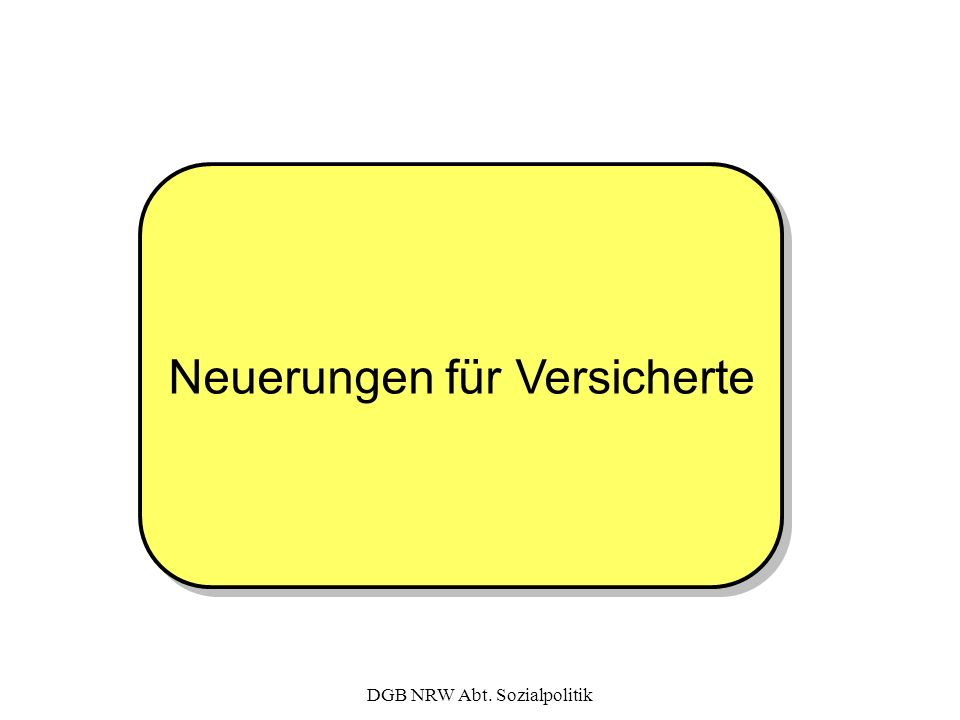DGB NRW Abt. Sozialpolitik Neuerungen für Versicherte