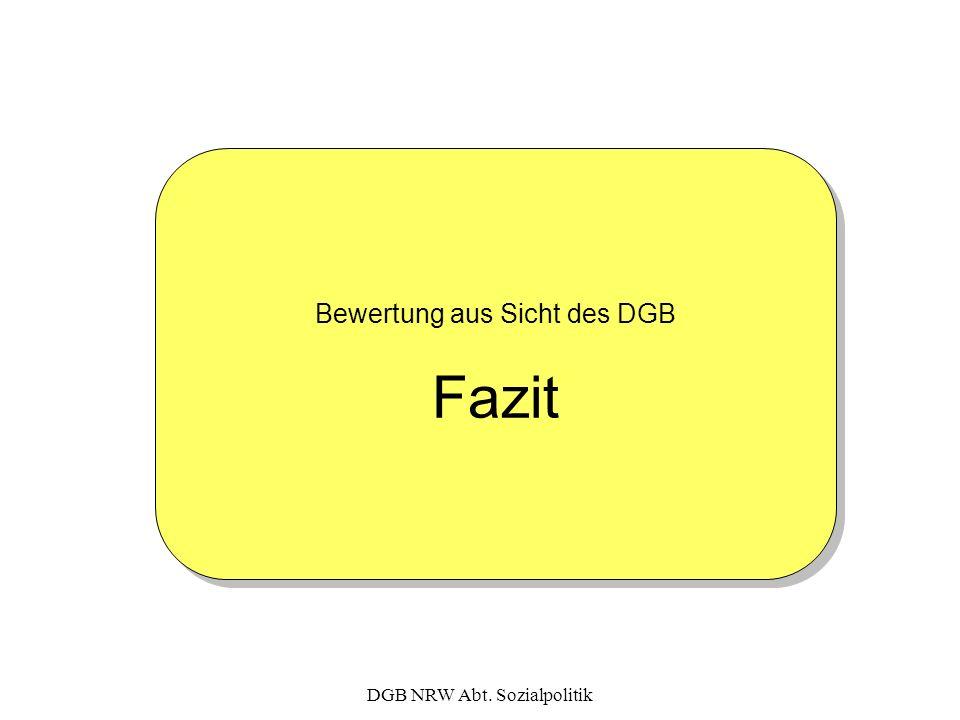 DGB NRW Abt. Sozialpolitik Bewertung aus Sicht des DGB Fazit Bewertung aus Sicht des DGB Fazit
