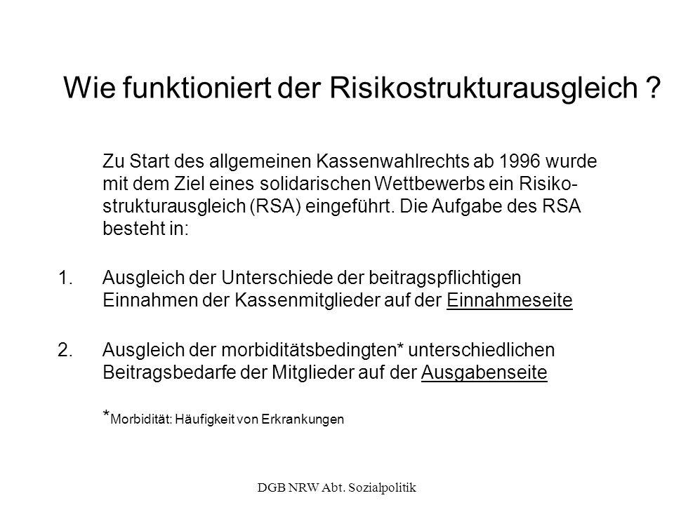 DGB NRW Abt. Sozialpolitik Wie funktioniert der Risikostrukturausgleich ? Zu Start des allgemeinen Kassenwahlrechts ab 1996 wurde mit dem Ziel eines s