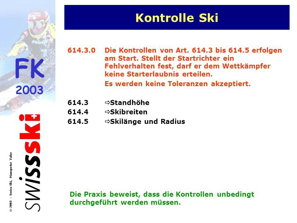 FK 2003 © 2003 – Swiss-Ski, Hanspeter Valer Kontrolle Ski 614.3.0Die Kontrollen von Art. 614.3 bis 614.5 erfolgen am Start. Stellt der Startrichter ei