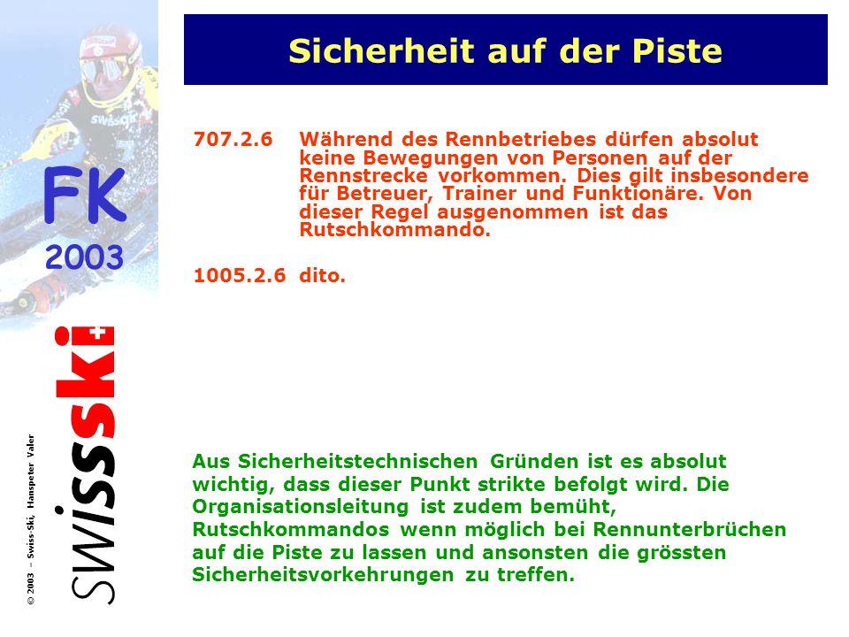 FK 2003 © 2003 – Swiss-Ski, Hanspeter Valer Sicherheit auf der Piste 707.2.6Während des Rennbetriebes dürfen absolut keine Bewegungen von Personen auf