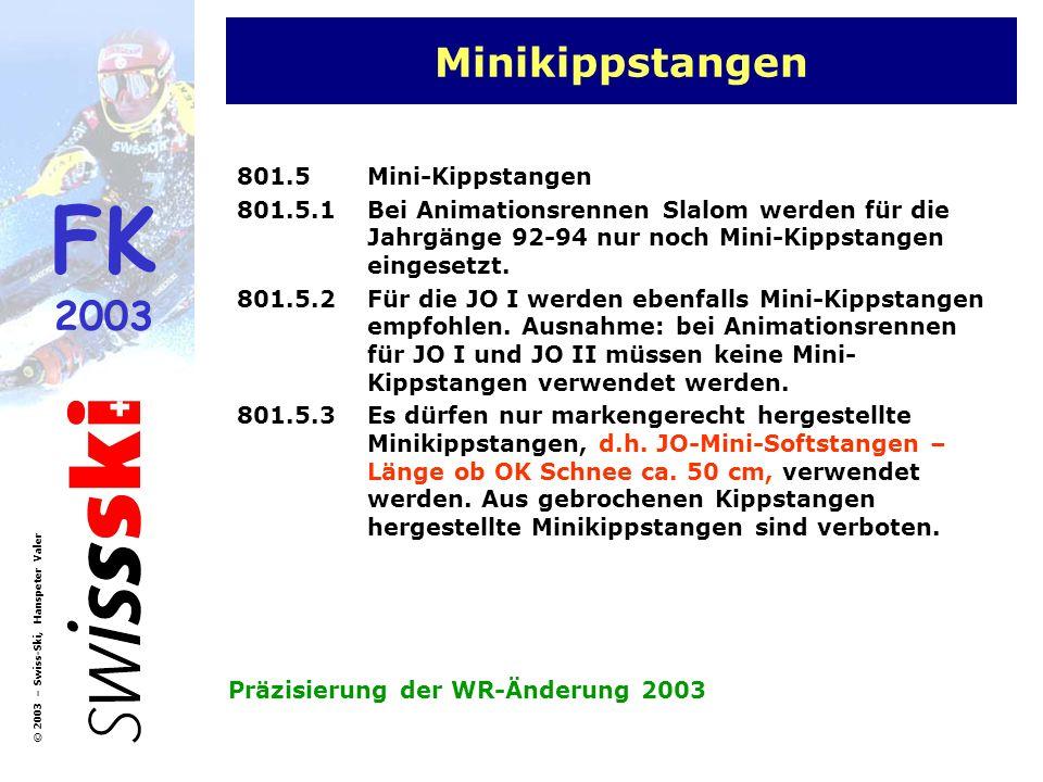 FK 2003 © 2003 – Swiss-Ski, Hanspeter Valer Minikippstangen 801.5Mini-Kippstangen 801.5.1Bei Animationsrennen Slalom werden für die Jahrgänge 92-94 nu