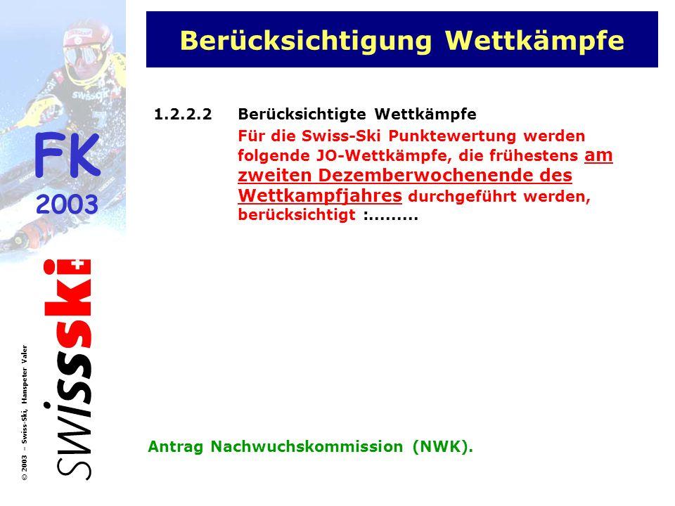 FK 2003 © 2003 – Swiss-Ski, Hanspeter Valer Berücksichtigung Wettkämpfe 1.2.2.2Berücksichtigte Wettkämpfe Für die Swiss-Ski Punktewertung werden folge