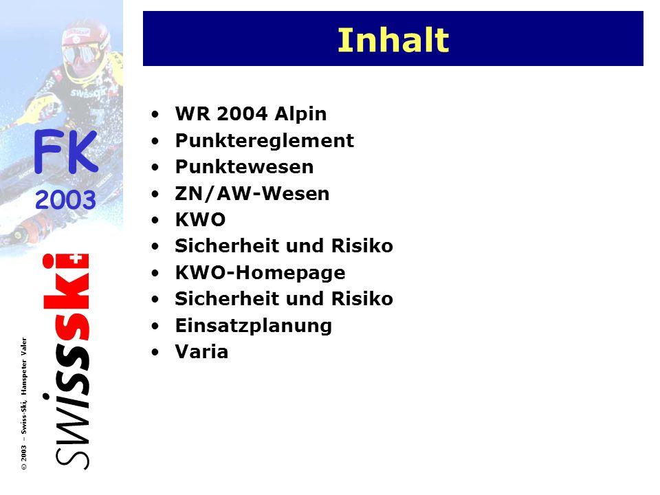 FK 2003 © 2003 – Swiss-Ski, Hanspeter Valer WR 2004 Alpin Interregionen Haftpflichtversicherung Anmeldung an Punkterennen Zusammenlegung Kategorien Masters Kategorien Startreihenfolge Reg-B Startreihenfolge JO Reglementierung Ski Sicherheit auf der Piste Minikippstangen Technische Daten Super-G Quoten
