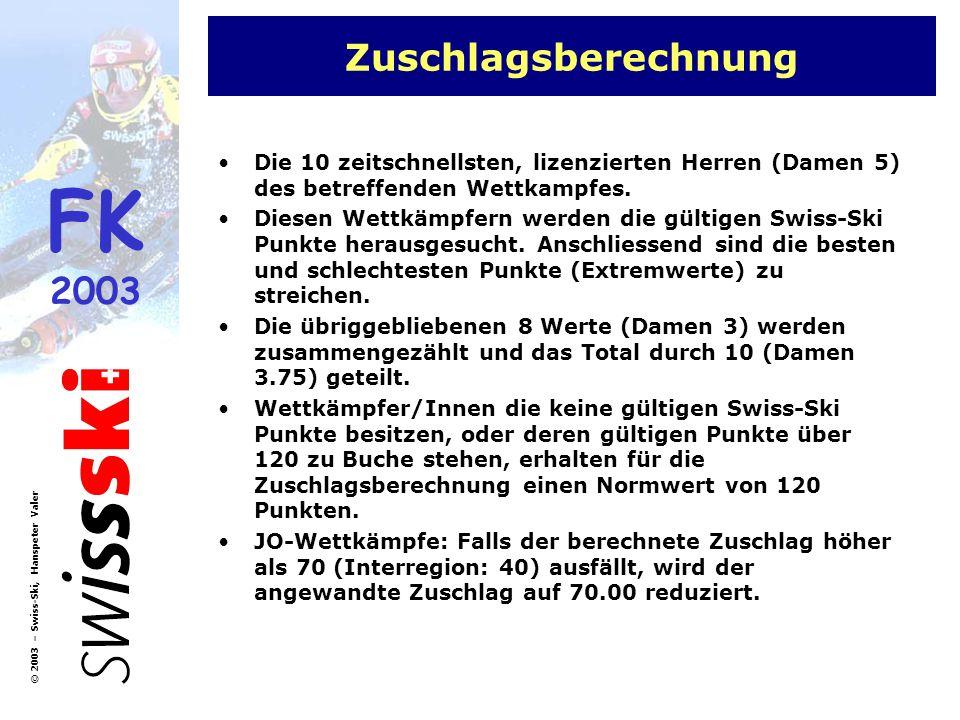 FK 2003 © 2003 – Swiss-Ski, Hanspeter Valer Zuschlagsberechnung Die 10 zeitschnellsten, lizenzierten Herren (Damen 5) des betreffenden Wettkampfes. Di