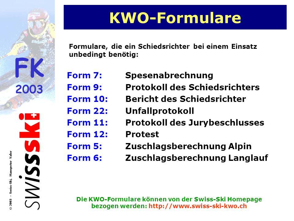 FK 2003 © 2003 – Swiss-Ski, Hanspeter Valer KWO-Formulare Form 7: Spesenabrechnung Form 9: Protokoll des Schiedsrichters Form 10:Bericht des Schiedsri