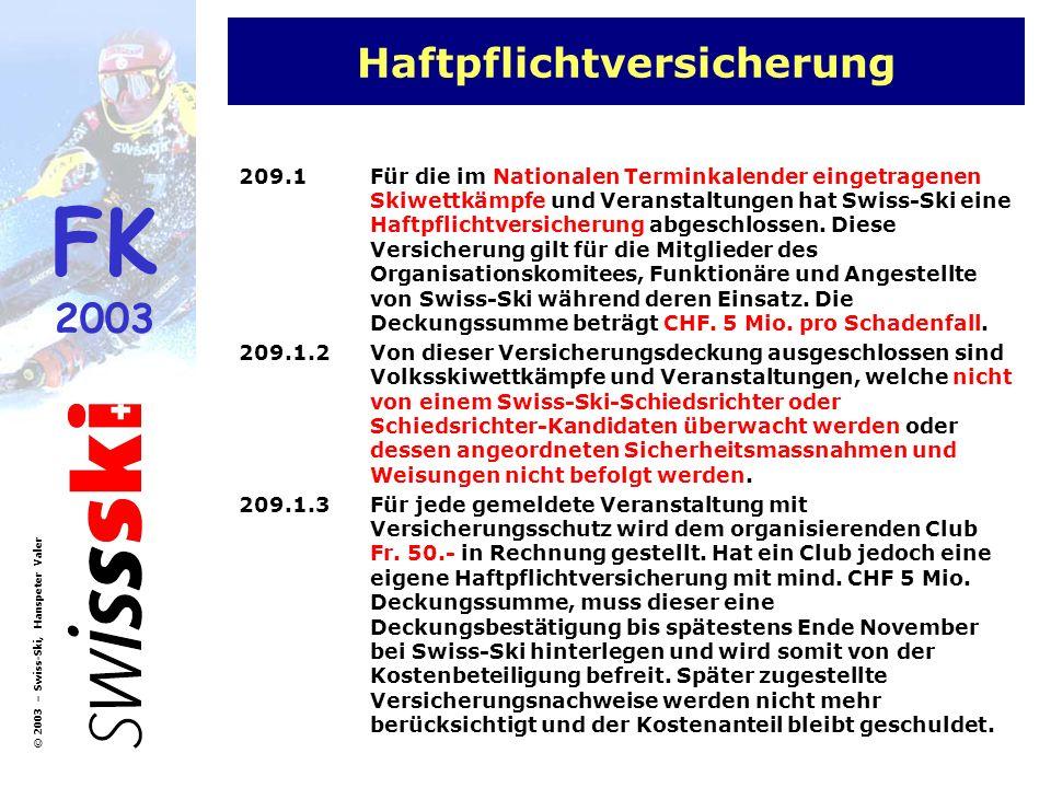 FK 2003 © 2003 – Swiss-Ski, Hanspeter Valer Haftpflichtversicherung 209.1Für die im Nationalen Terminkalender eingetragenen Skiwettkämpfe und Veransta