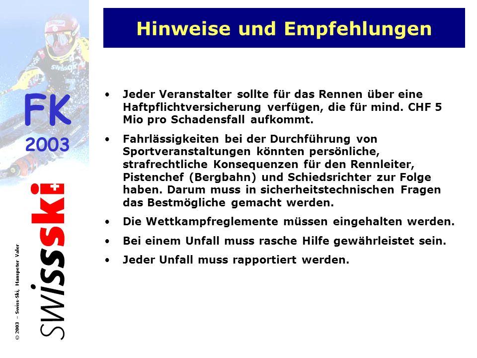 FK 2003 © 2003 – Swiss-Ski, Hanspeter Valer Hinweise und Empfehlungen Jeder Veranstalter sollte für das Rennen über eine Haftpflichtversicherung verfü