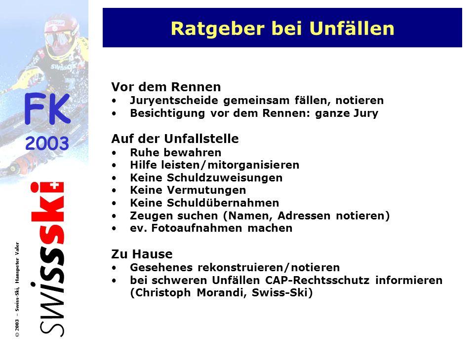 FK 2003 © 2003 – Swiss-Ski, Hanspeter Valer Ratgeber bei Unfällen Vor dem Rennen Juryentscheide gemeinsam fällen, notieren Besichtigung vor dem Rennen