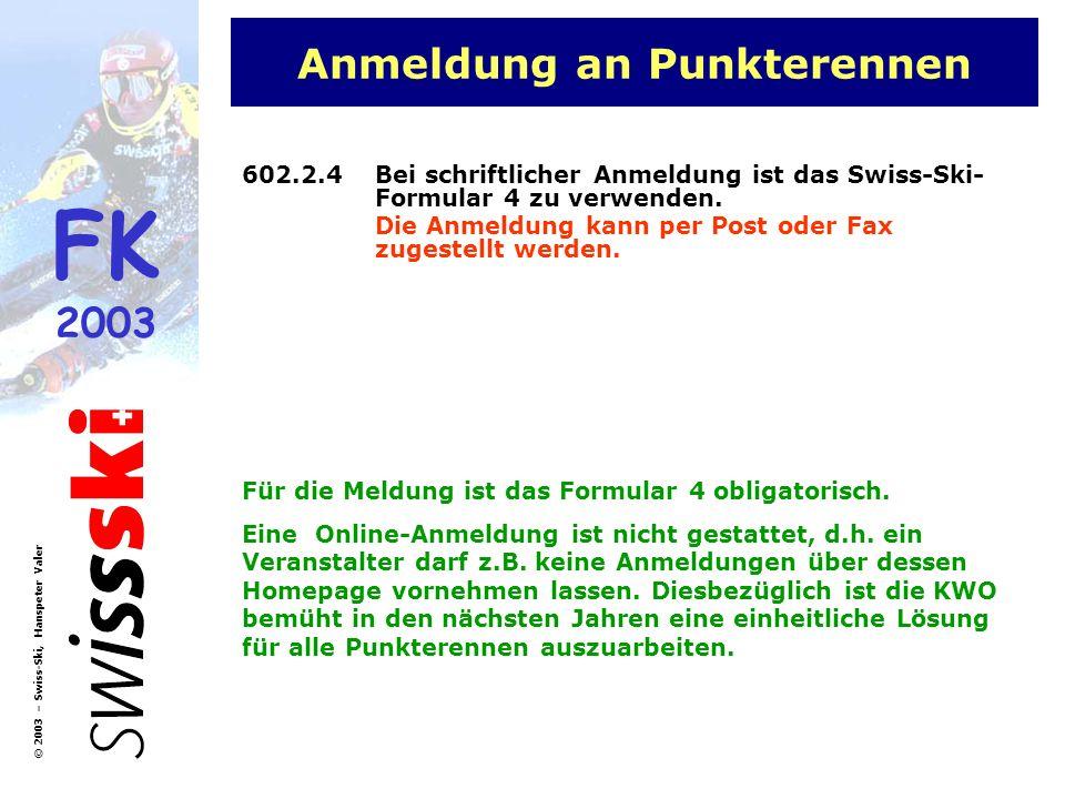 FK 2003 © 2003 – Swiss-Ski, Hanspeter Valer Ausbildungskonzept StufeVerantwortlichAusbildung Stufe 1: Kandidatenausbildung Zeitnehmer- / Auswerter- Kandidat (Aufstieg in die Stufe 2 nach frühestens zwei Jahren möglich) Betreuung / Kursleitung: Regionale ZN/A-Chefs ZN/A-Teamverantwortliche Zulassungsbestimmungen: Kandidatenkurs Mitglied in einem Club von Swiss Ski Ausbildung: mind.