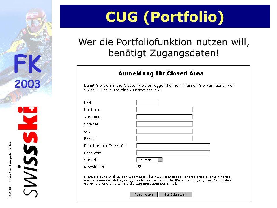 FK 2003 © 2003 – Swiss-Ski, Hanspeter Valer CUG (Portfolio) Wer die Portfoliofunktion nutzen will, benötigt Zugangsdaten!