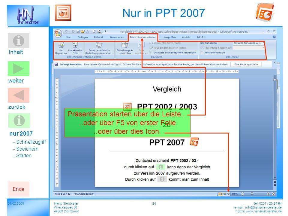 Inhalt 2401.02.2009Hans Niehörster Wieckesweg 36 44309 Dortmund tel: 0231 / 20 24 54 e-mail: info@hansniehoerster.de home: www.hansniehoerster.de weiter Ende zurück An dieser Stelle wird gezeigt, wie PPT verwaltet wird.