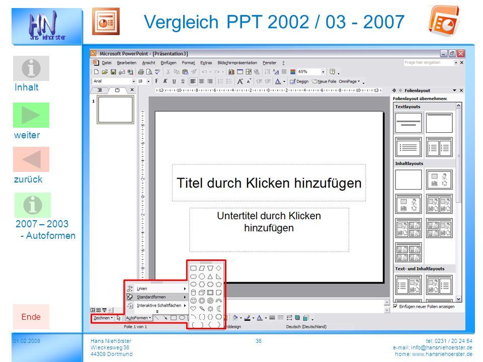 Inhalt 01.02.2009 Vergleich PPT 2002 / 03 - 2007 Hans Niehörster Wieckesweg 36 44309 Dortmund tel: 0231 / 20 24 54 e-mail: info@hansniehoerster.de home: www.hansniehoerster.de weiter Ende zurück 36 2007 – 2003 - Autoformen