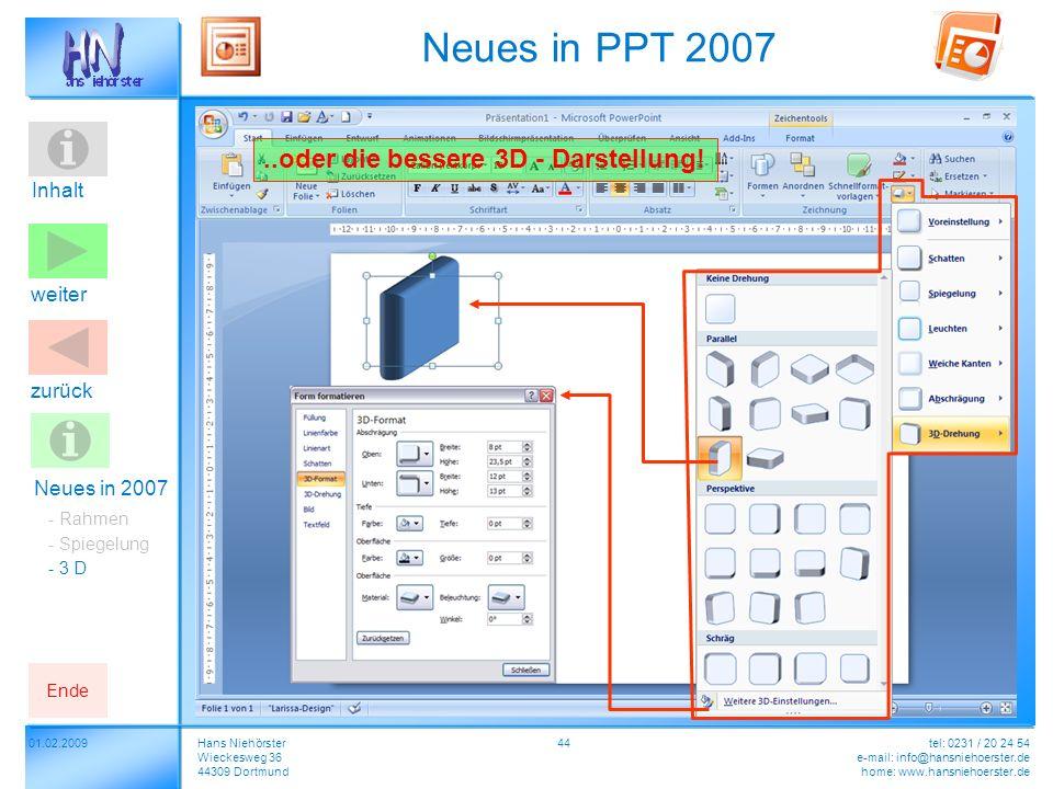 Inhalt 4401.02.2009Hans Niehörster Wieckesweg 36 44309 Dortmund tel: 0231 / 20 24 54 e-mail: info@hansniehoerster.de home: www.hansniehoerster.de weiter Ende zurück..oder die bessere 3D - Darstellung.
