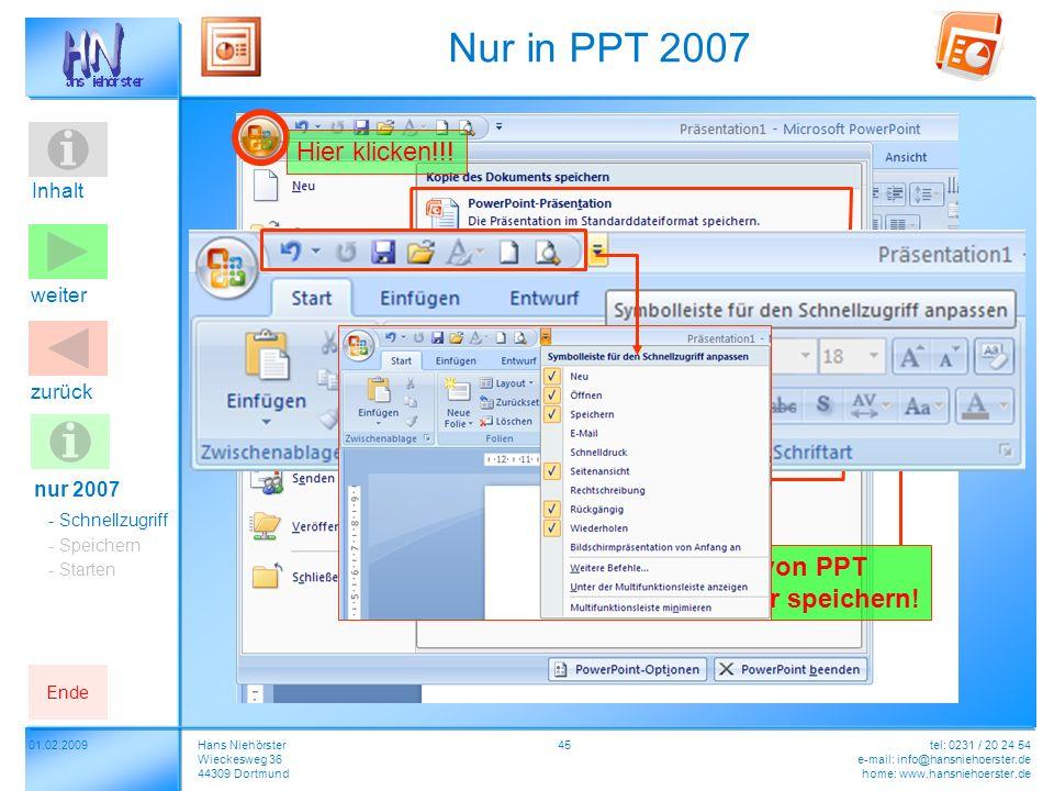 Falls mit anderen Versionen von PPT präsentiert werden soll, dann hier speichern! Hier klicken!!! Inhalt 4501.02.2009Hans Niehörster Wieckesweg 36 443