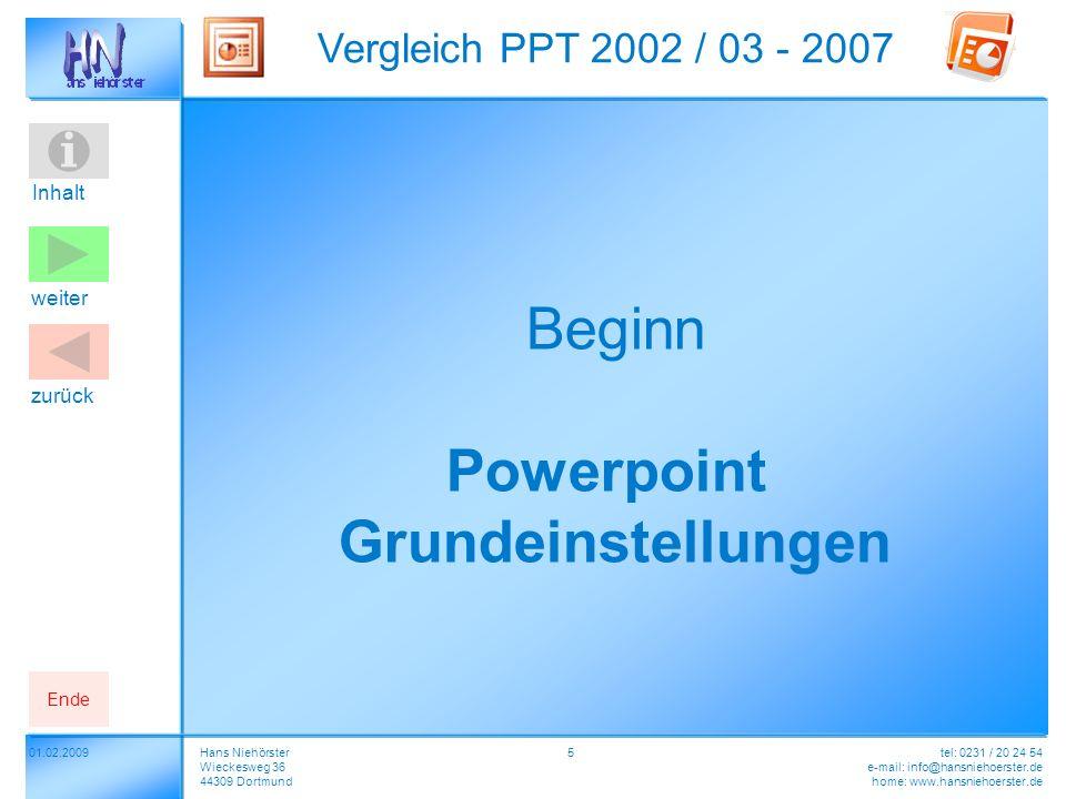 Inhalt 01.02.2009 Vergleich PPT 2002 / 03 - 2007 Hans Niehörster Wieckesweg 36 44309 Dortmund tel: 0231 / 20 24 54 e-mail: info@hansniehoerster.de home: www.hansniehoerster.de weiter Ende zurück 26 2007 – 2003 - PPT Start