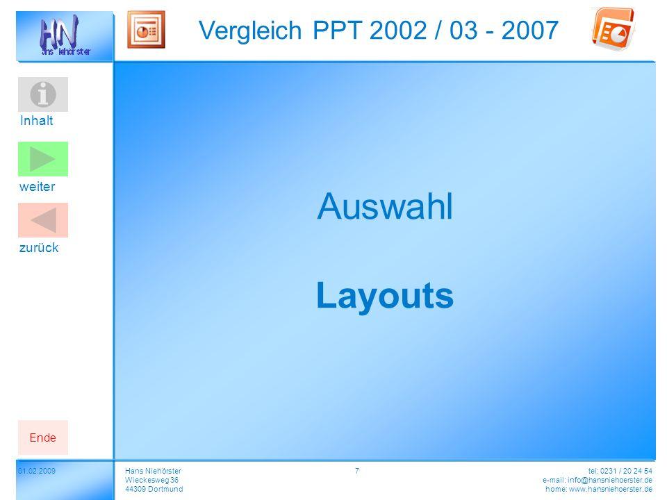 Inhalt 01.02.2009 Vergleich PPT 2002 / 03 - 2007 Hans Niehörster Wieckesweg 36 44309 Dortmund tel: 0231 / 20 24 54 e-mail: info@hansniehoerster.de home: www.hansniehoerster.de weiter Ende zurück 8 2007 – 2003 - Layouts