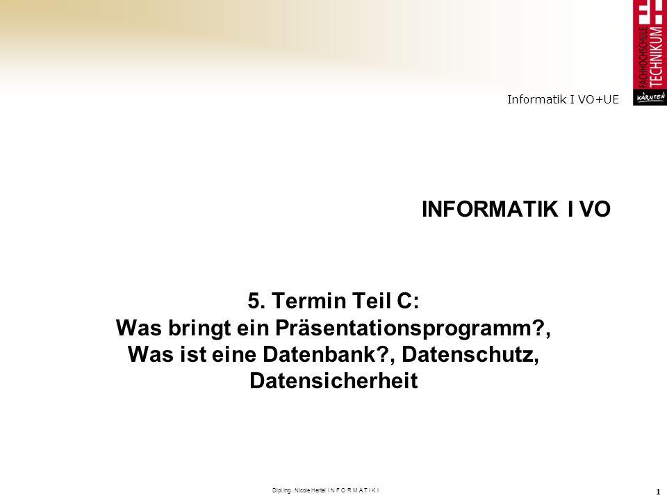 Informatik I VO+UE Dipl.Ing. Nicole Hertel I N F O R M A T I K I 1 INFORMATIK I VO 5. Termin Teil C: Was bringt ein Präsentationsprogramm?, Was ist ei