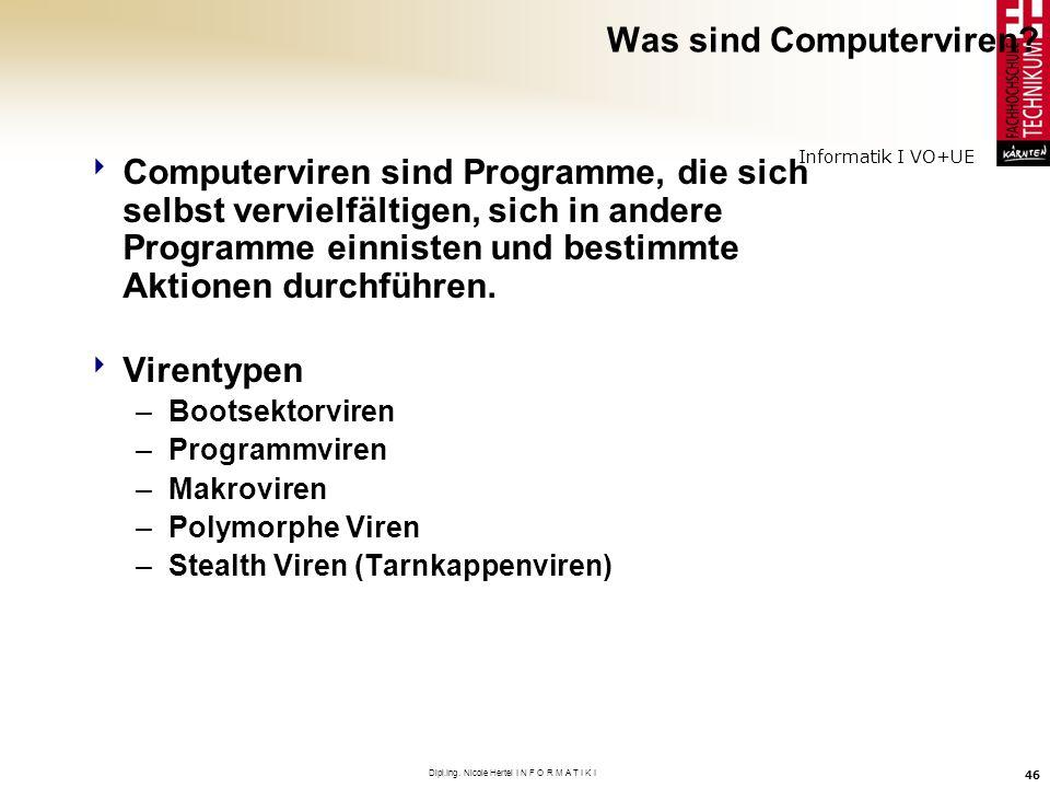 Informatik I VO+UE Dipl.Ing. Nicole Hertel I N F O R M A T I K I 46 Was sind Computerviren? Computerviren sind Programme, die sich selbst vervielfälti