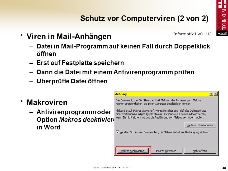 Informatik I VO+UE Dipl.Ing. Nicole Hertel I N F O R M A T I K I 48 Schutz vor Computerviren (2 von 2) Viren in Mail-Anhängen –Datei in Mail-Programm