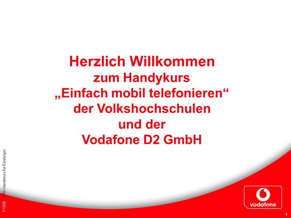 F1008 VHS Handykurs für Einsteiger 1 Herzlich Willkommen zum Handykurs Einfach mobil telefonieren der Volkshochschulen und der Vodafone D2 GmbH