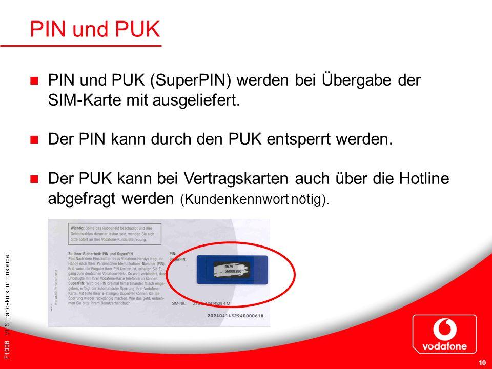 F1008 VHS Handykurs für Einsteiger 10 PIN und PUK PIN und PUK (SuperPIN) werden bei Übergabe der SIM-Karte mit ausgeliefert. Der PIN kann durch den PU