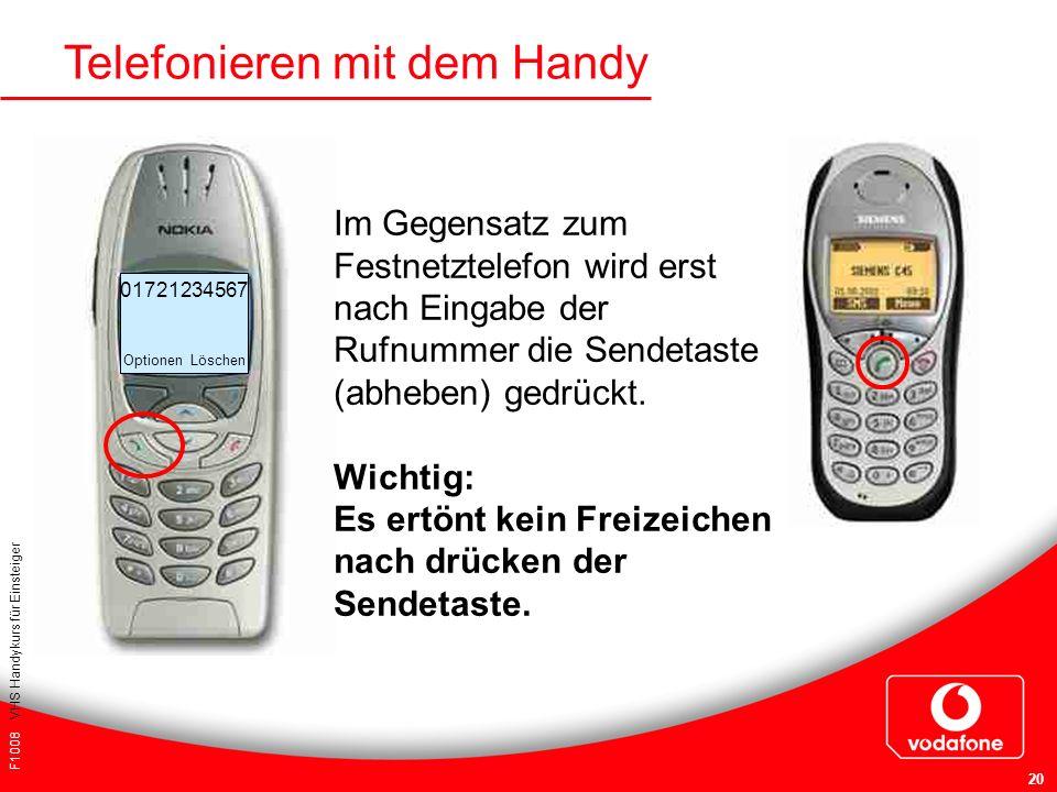 F1008 VHS Handykurs für Einsteiger 20 Telefonieren mit dem Handy Im Gegensatz zum Festnetztelefon wird erst nach Eingabe der Rufnummer die Sendetaste