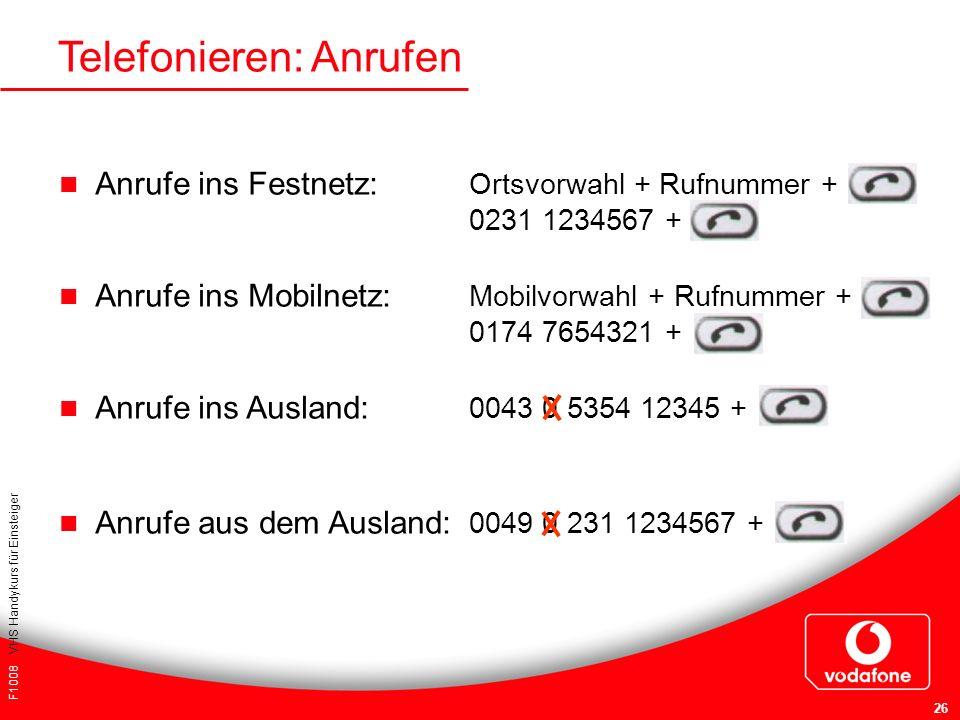 F1008 VHS Handykurs für Einsteiger 26 Anrufe ins Festnetz: Ortsvorwahl + Rufnummer + 0231 1234567 + Anrufe ins Mobilnetz: Mobilvorwahl + Rufnummer + 0