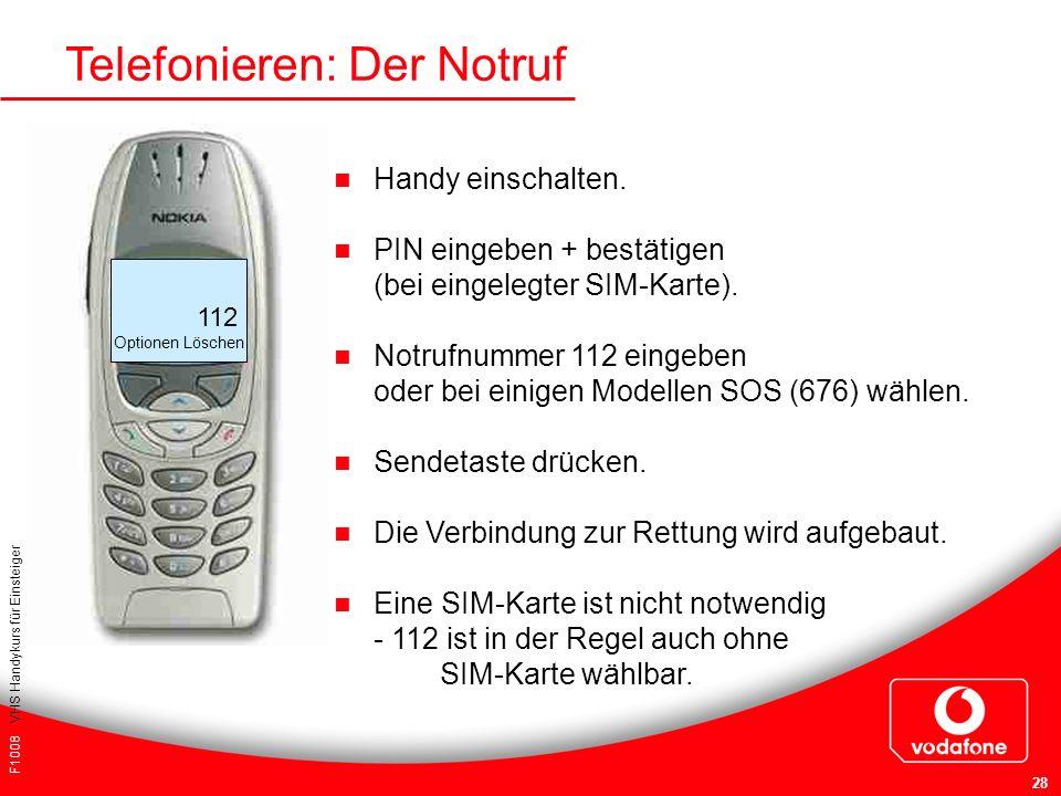 F1008 VHS Handykurs für Einsteiger 28 Telefonieren: Der Notruf Handy einschalten. PIN eingeben + bestätigen (bei eingelegter SIM-Karte). Notrufnummer
