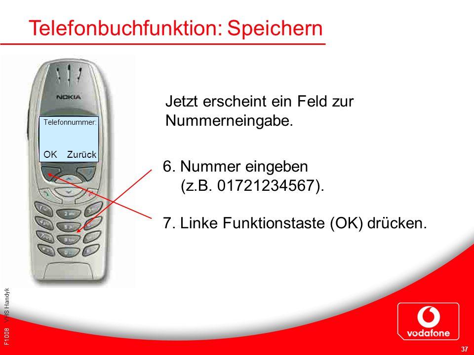 F1008 VHS Handykurs für Einsteiger 37 Telefonbuchfunktion: Speichern 6. Nummer eingeben (z.B. 01721234567). 7. Linke Funktionstaste (OK) drücken. Jetz