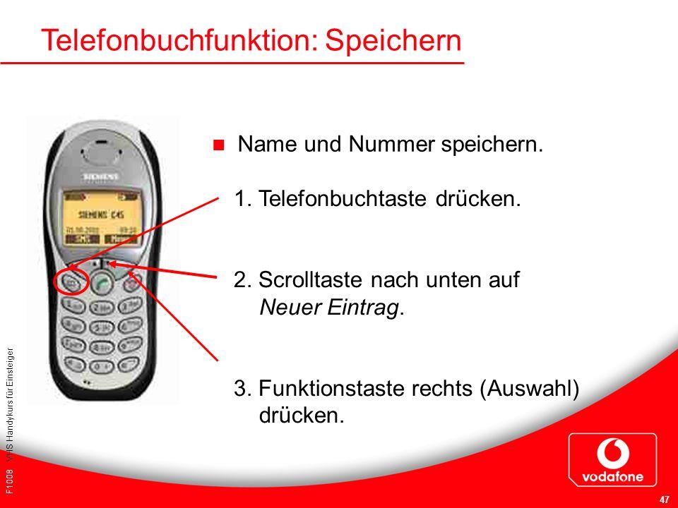 F1008 VHS Handykurs für Einsteiger 47 Telefonbuchfunktion: Speichern Name und Nummer speichern. 1. Telefonbuchtaste drücken. 2. Scrolltaste nach unten