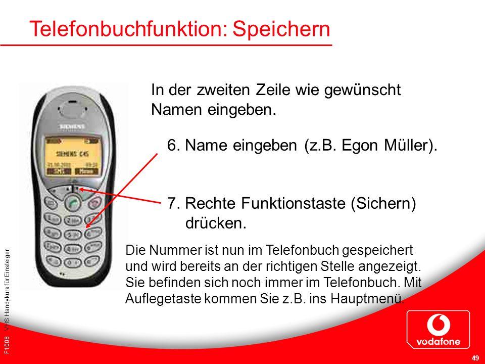 F1008 VHS Handykurs für Einsteiger 49 Telefonbuchfunktion: Speichern 6. Name eingeben (z.B. Egon Müller). 7. Rechte Funktionstaste (Sichern) drücken.