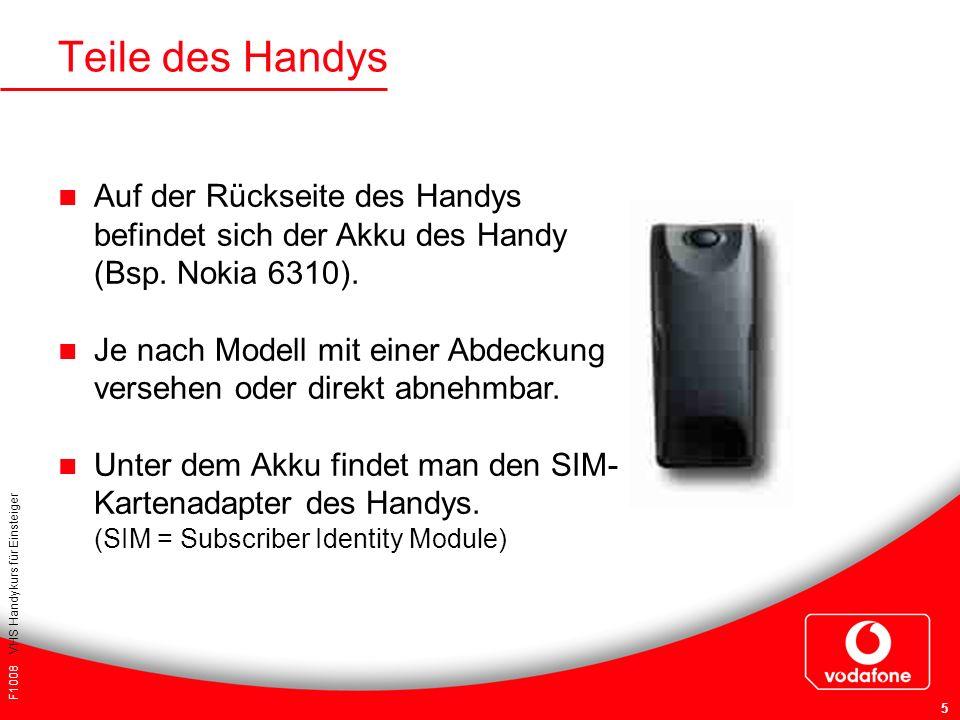 F1008 VHS Handykurs für Einsteiger 5 Teile des Handys Auf der Rückseite des Handys befindet sich der Akku des Handy (Bsp. Nokia 6310). Je nach Modell
