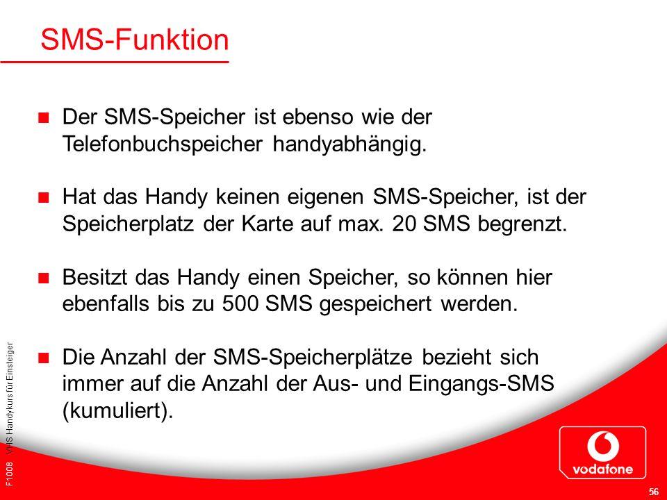 F1008 VHS Handykurs für Einsteiger 56 SMS-Funktion Der SMS-Speicher ist ebenso wie der Telefonbuchspeicher handyabhängig. Hat das Handy keinen eigenen