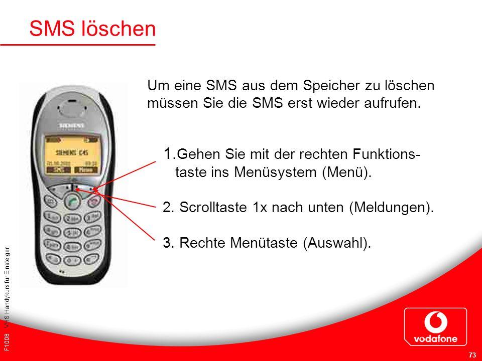F1008 VHS Handykurs für Einsteiger 73 SMS löschen 1. Gehen Sie mit der rechten Funktions- taste ins Menüsystem (Menü). 2. Scrolltaste 1x nach unten (M